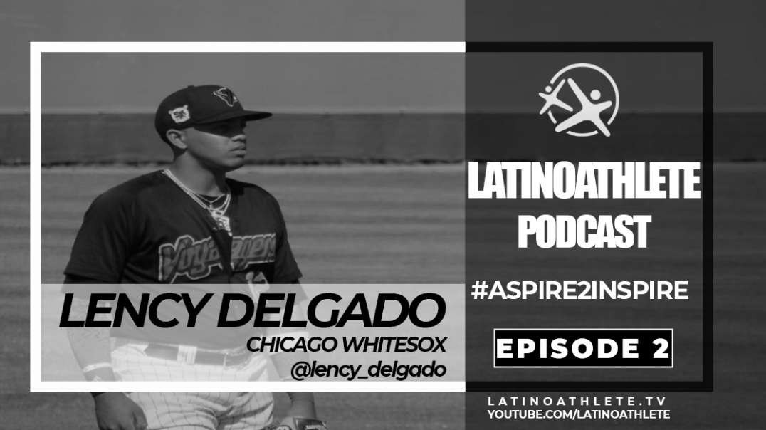 Lency Delgado I E2 I Latino Athlete Podcast